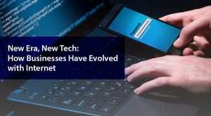 How Businesses Have Evolved with Internet