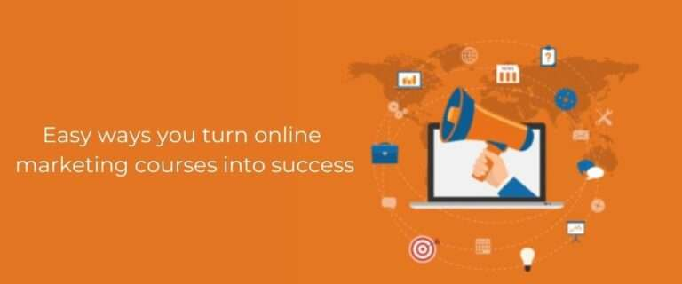 Easy Ways You Can Turn Online Marketing Courses