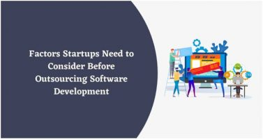 Factors Startups Need to Consider Before Outsourcing Software Development